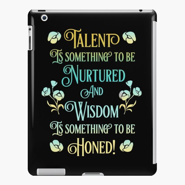 Talent is something to be Nurtured and Wisdom is something to be Honed! iPad Snap Case