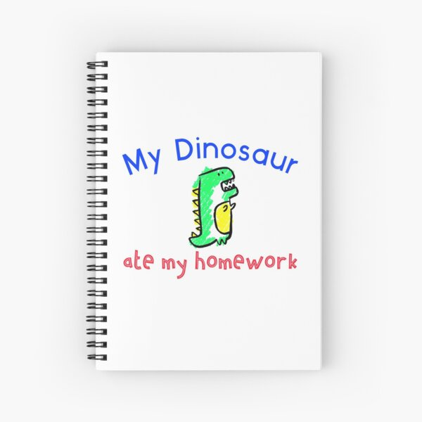 My Dinosaur Ate My Homework Spiral Notebook