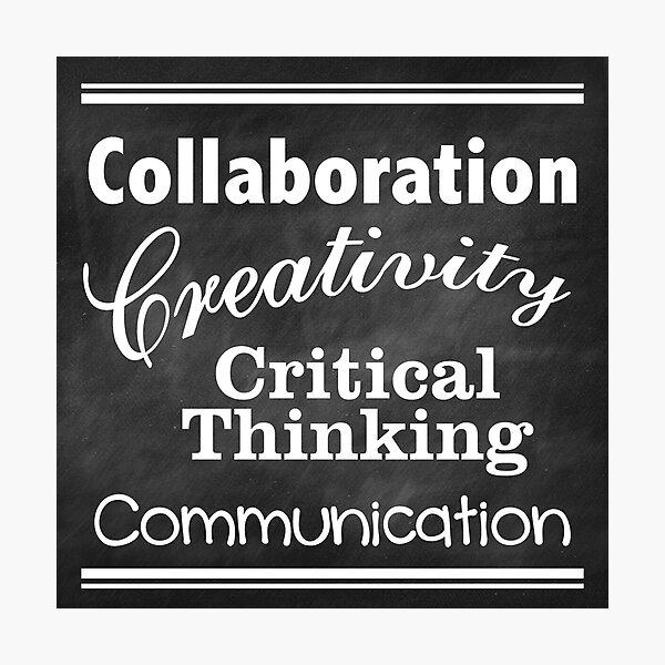 Collaboration, Creativity, Critical Thinking, Communication Photographic Print