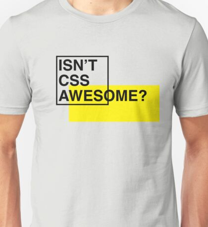 Isn't CSS Awesome? T-Shirt