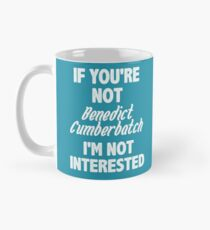 If you're not Benedict Cumberbatch Mug