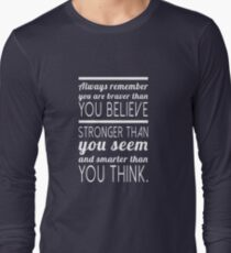 Always remember you are braver than you believe, stronger than you seem and smarter than you think Long Sleeve T-Shirt