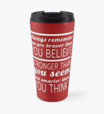 Always remember you are braver than you believe, stronger than you seem and smarter than you think Travel Mug