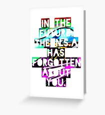 In The Future, The NSA Has Forgotten About You Greeting Card