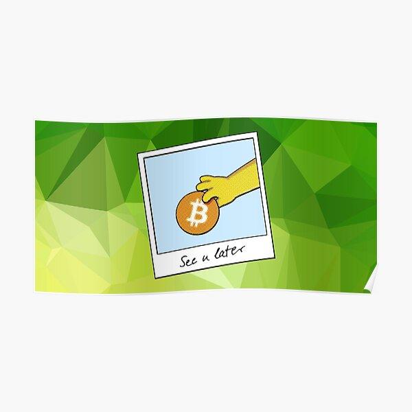 Bitcoin wir sehen uns später auf grün Poster