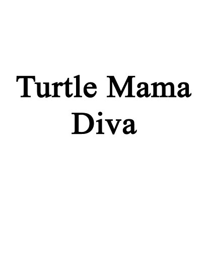 Turtle Mama Diva  by supernova23