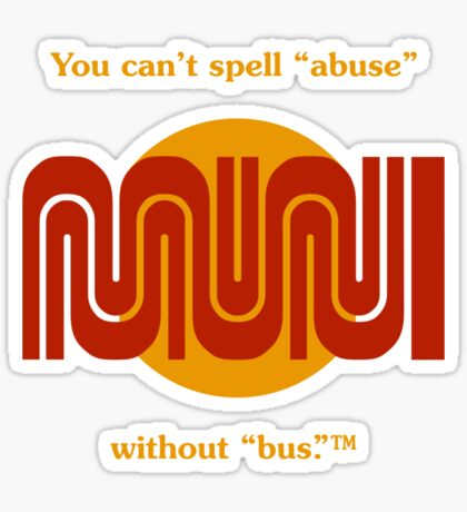 "You can't spell ""abuse"" without ""bus.""™ Sticker"