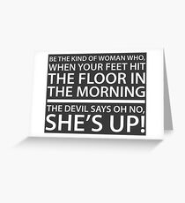Be the kind of woman who, when your feet hit the floor in the morning, the Devil says oh no, she's up! Greeting Card