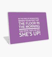 Be the kind of woman who, when your feet hit the floor in the morning, the Devil says oh no, she's up! Laptop Skin