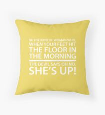 Be the kind of woman who, when your feet hit the floor in the morning, the Devil says oh no, she's up! Throw Pillow
