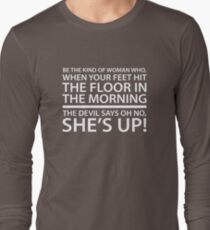 Be the kind of woman who, when your feet hit the floor in the morning, the Devil says oh no, she's up! Long Sleeve T-Shirt