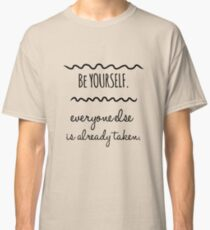 Be yourself. Everyone else is already taken Classic T-Shirt