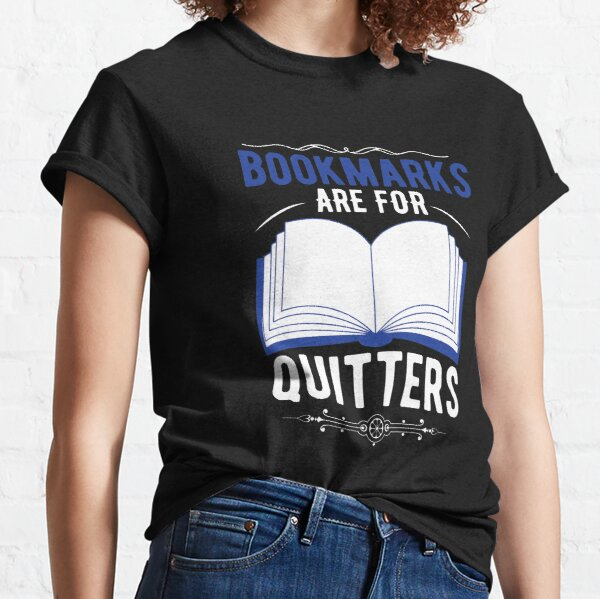 Bookmarks Are For Quitters Classic T-Shirt