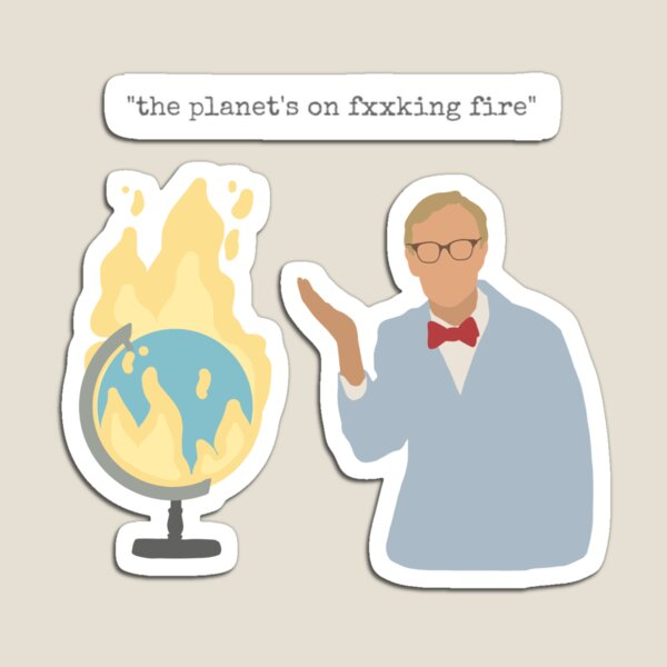 Bill Nye - the planet's on fire Magnet