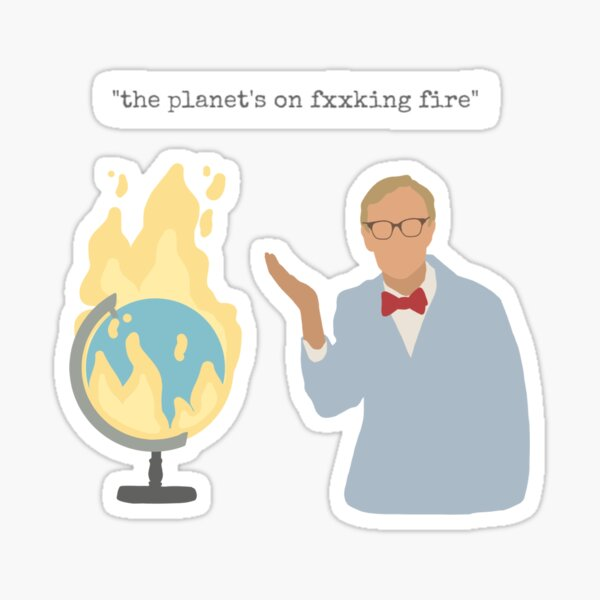 Bill Nye - the planet's on fire Sticker
