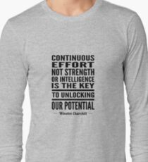 Continuous effort not strength or intelligence is the key to unlocking out potential - Winston Churchill Long Sleeve T-Shirt