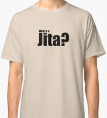 What's a Jita? Classic T-Shirt