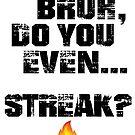Bruh, Do You Even Streak? by BigAl3D