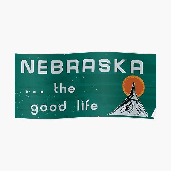 Nebraska. . .the good life! NE shirt: #nebraskalove Poster