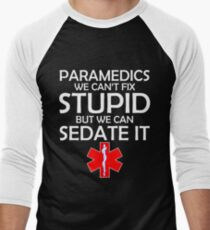 931ff8b18 PARAMEDICS WE CAN'T FIX STUPID BUT WE CAN SEDATE IT Baseball ¾ Sleeve T