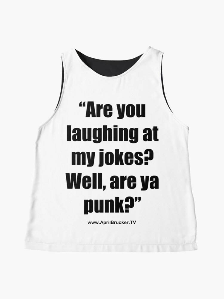 Alternate view of Are you laughing at My Jokes Sleeveless Top