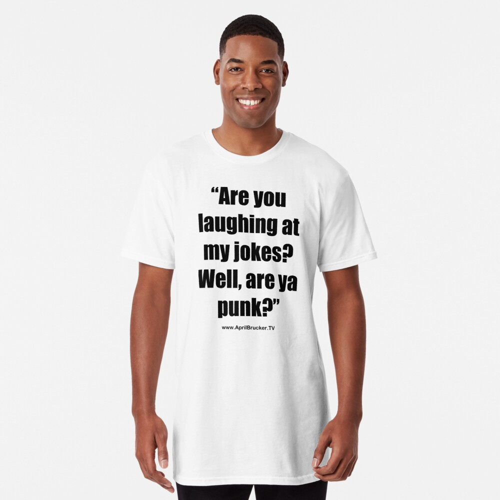 Are you laughing at My Jokes Long T-Shirt