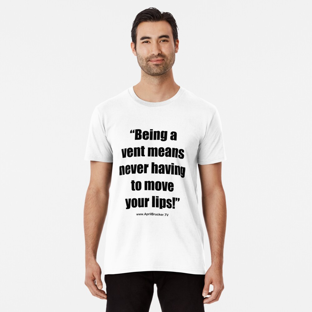 Never having to move your lips! Premium T-Shirt