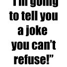 I'm going to tell you a joke you can't refuse! by April Brucker