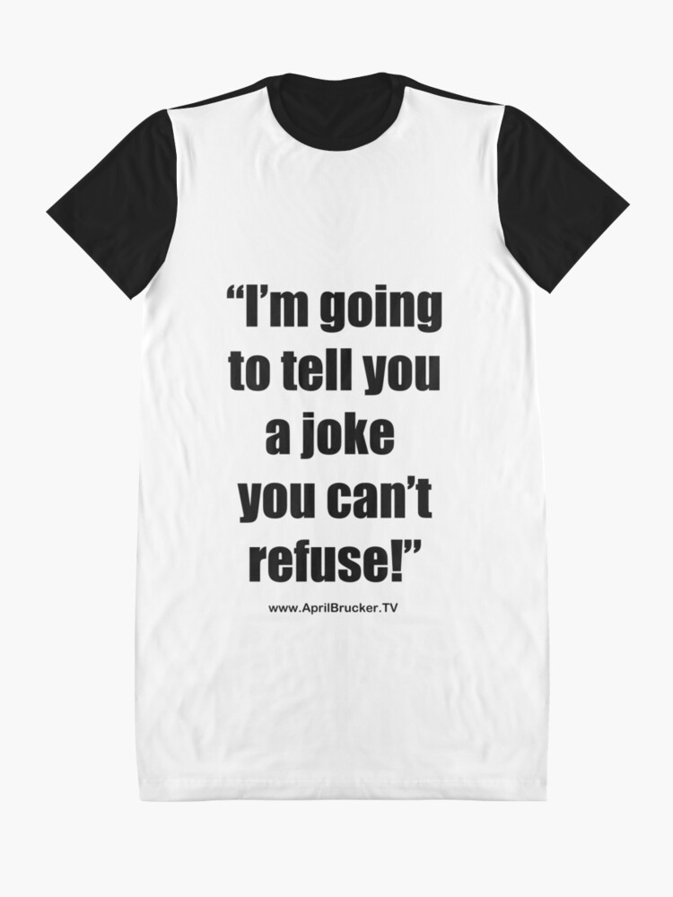 Alternate view of I'm going to tell you a joke you can't refuse! Graphic T-Shirt Dress