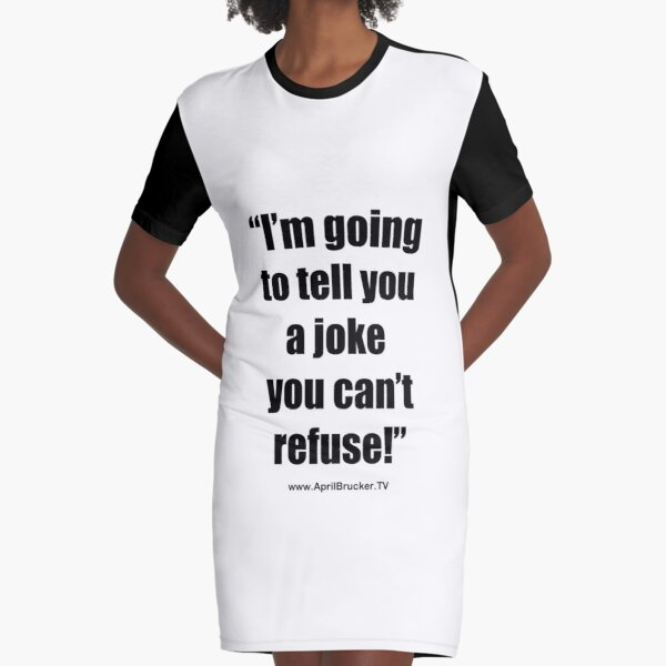 I'm going to tell you a joke you can't refuse! Graphic T-Shirt Dress