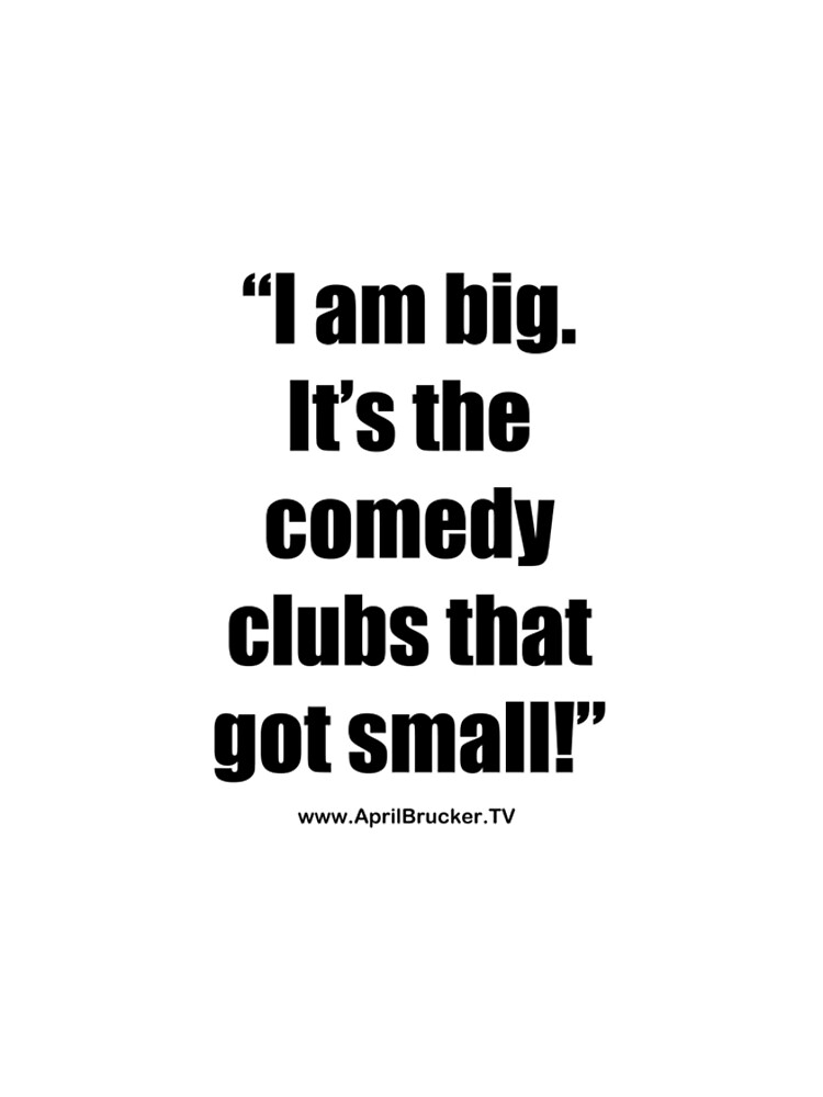 The Comedy Clubs Got Small! by AprilB