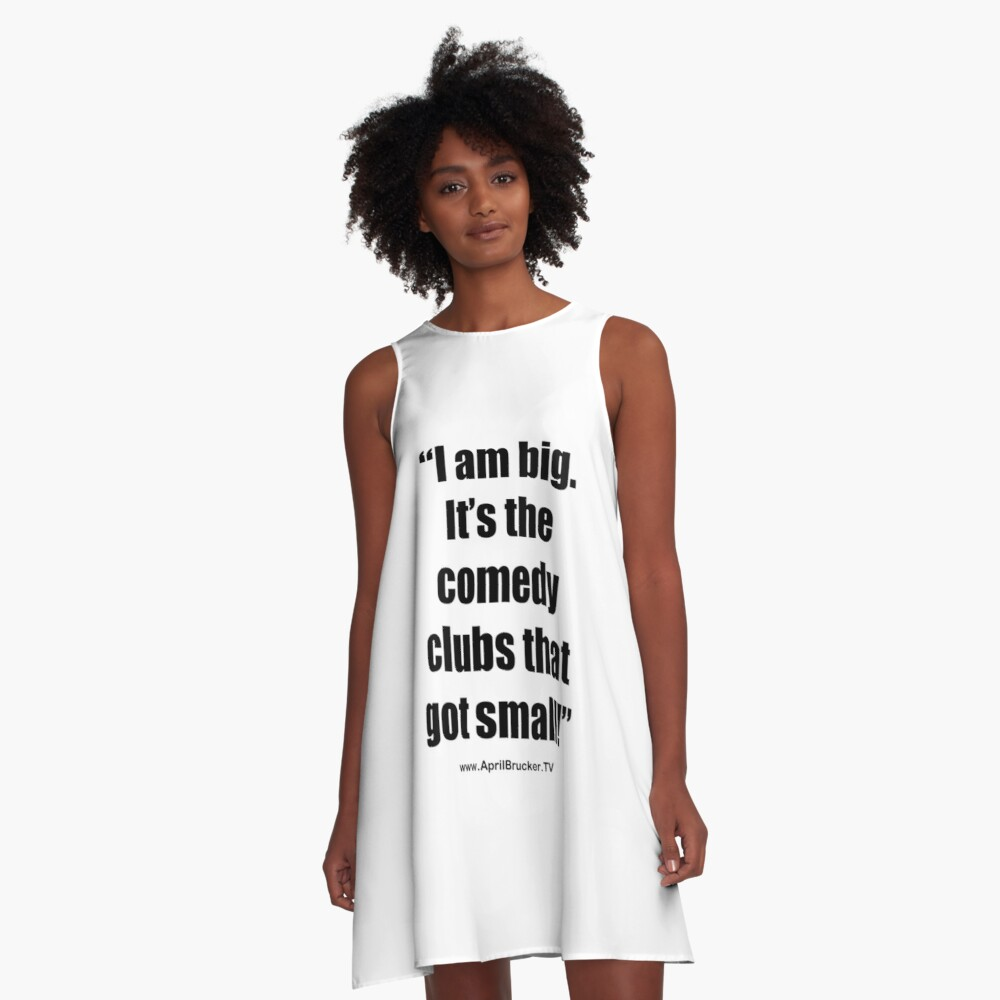 The Comedy Clubs Got Small! A-Line Dress