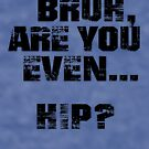 Bruh, Are You Even Hip? by BigAl3D