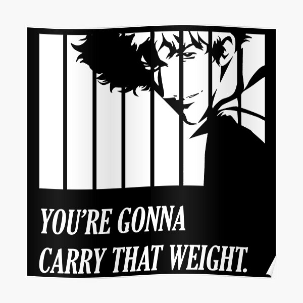 You're gonna carry that weight - Cowboy Bebop Poster