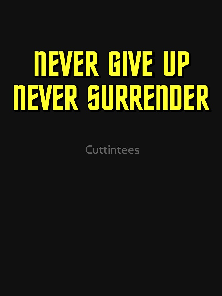 Never Give Up Never Surrender by Cuttintees