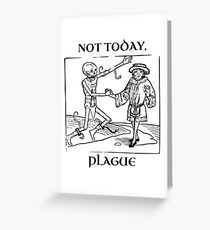 Not Today, Plague Greeting Card