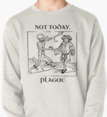 Not Today, Plague Pullover Sweatshirt