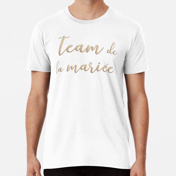Team de la mariée  Premium T-Shirt