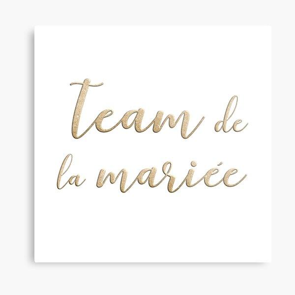 Team de la mariée  Metal Print