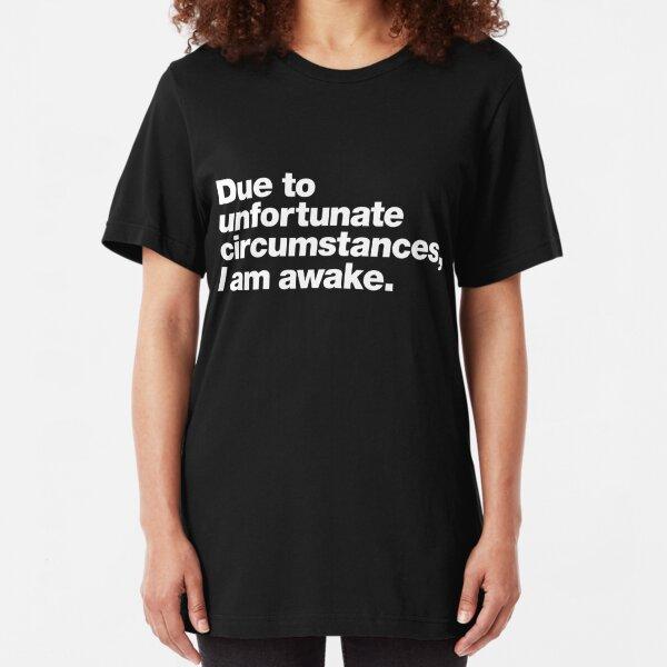 Due to unfortunate circumstances, I am awake. Slim Fit T-Shirt