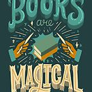 Books Are Magical Bookish Bookworm Quote by abbymalagaART