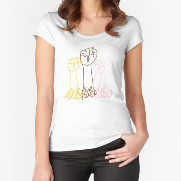 OUR MINDS, OUR POWER, OUR BODIES Fitted Scoop T-Shirt