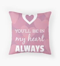 You'll Be In My Heart Always Throw Pillow