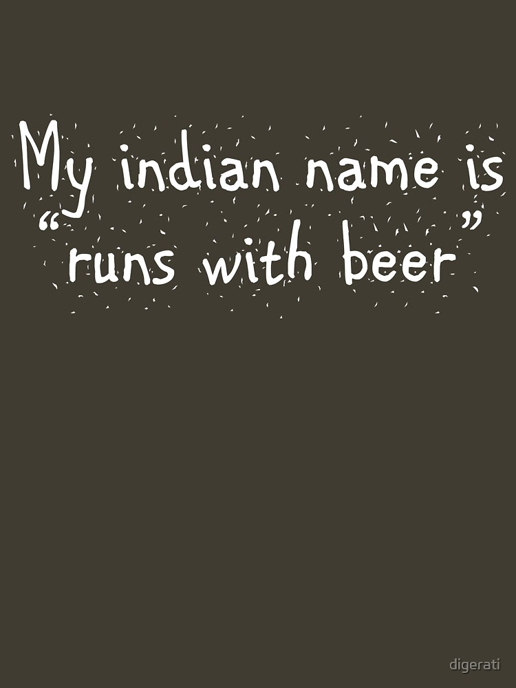 My indian name is runs with beer | Unisex T-Shirt