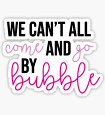 we can't all come and go by bubble (color) - wicked Sticker