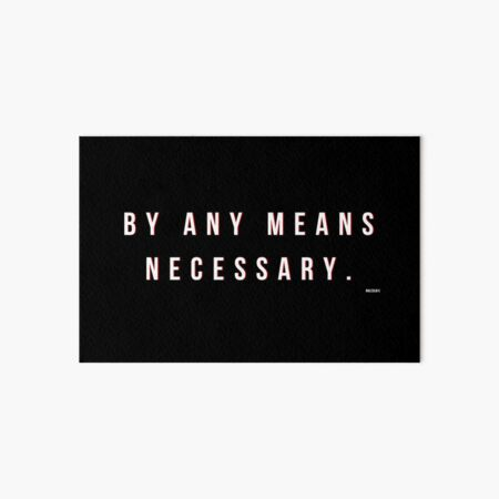 BY ANY MEANS NECESSARY Art Board Print