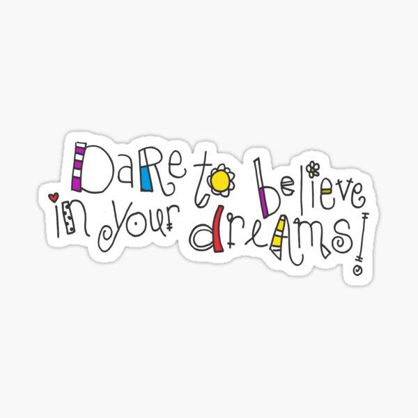 Dare to Believe in Your Dreams Sticker