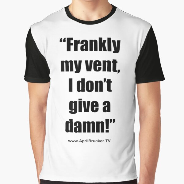 Frankly my vent, I don't give a damn! Graphic T-Shirt