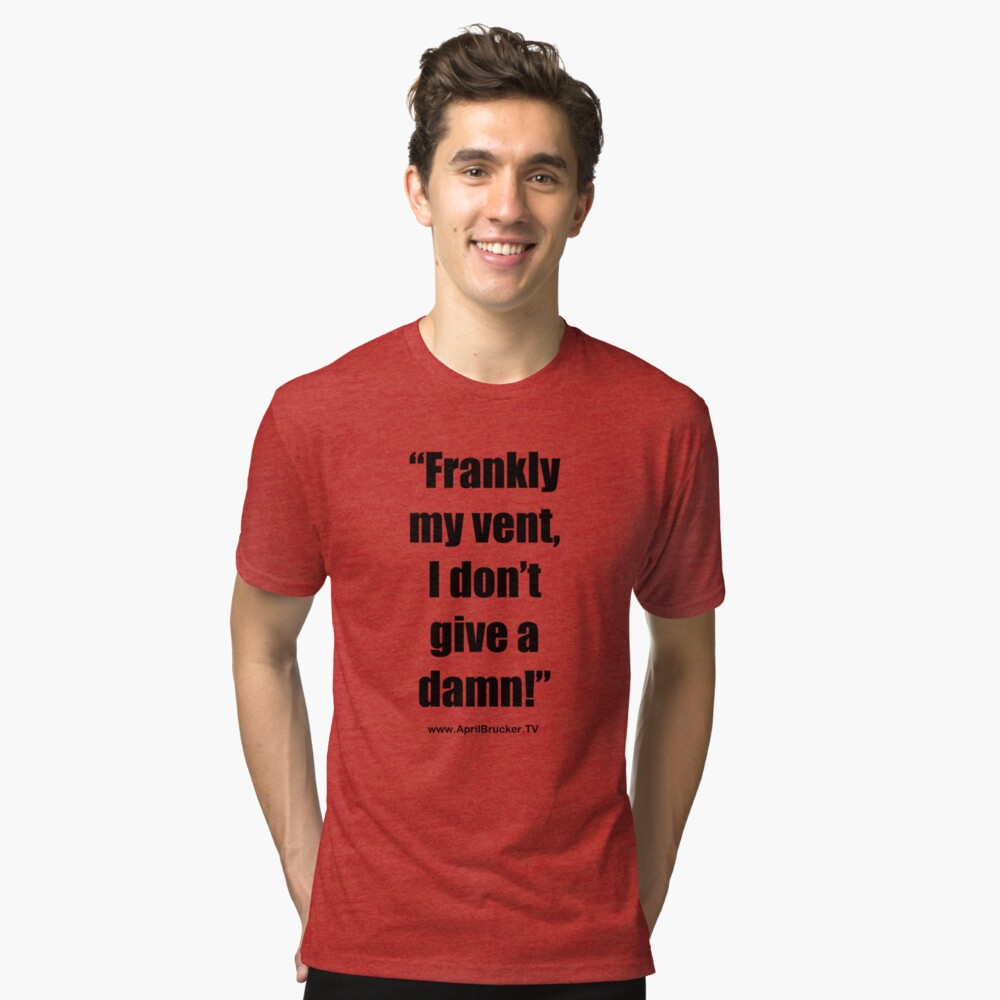 Frankly my vent, I don't give a damn! Tri-blend T-Shirt