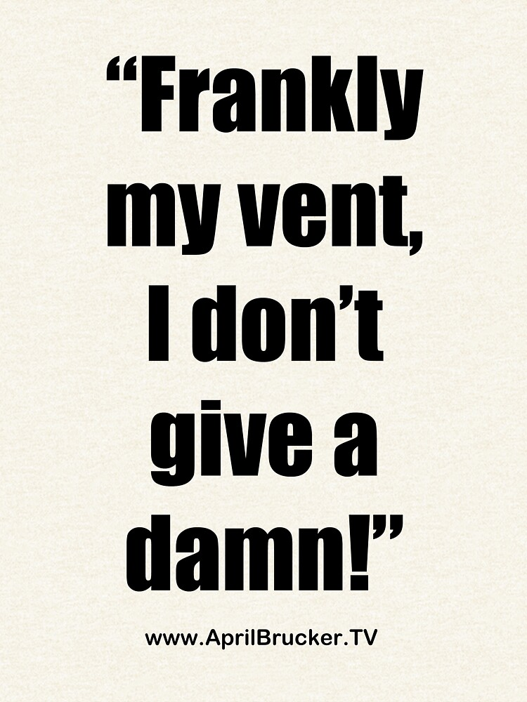 Frankly my vent, I don't give a damn! by AprilB